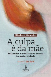 Capa do livro A culpa é da mãe da escritora Elisabeth Monteiro