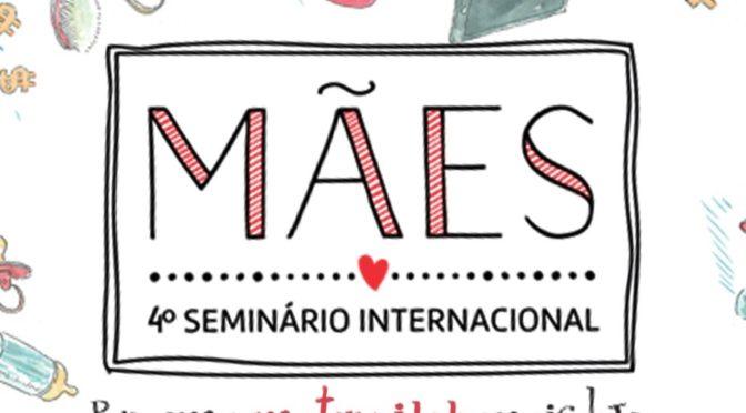 4º Seminário Internacional de Mães traz palestras incríveis